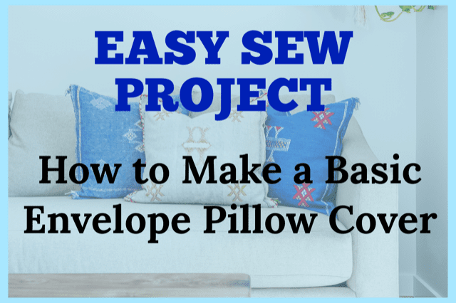 Easy Tiny Home DIY Project: How to Make a Basic Envelope Pillow Cover