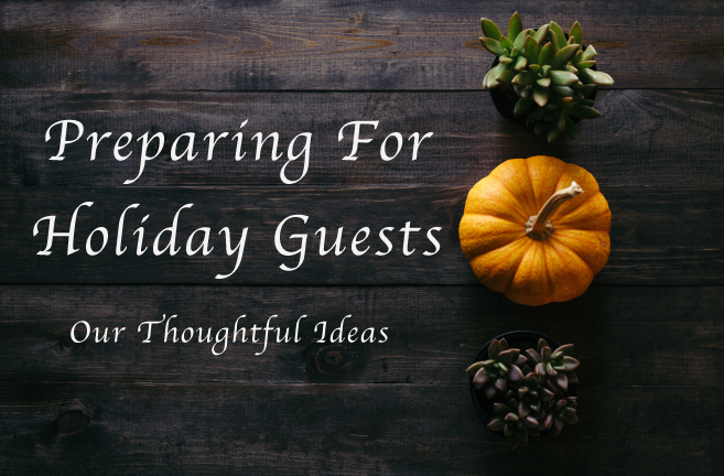 Preparing For Holiday Guests – Our Thoughtful Ideas